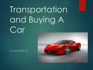 Transportation and Buying A Car
