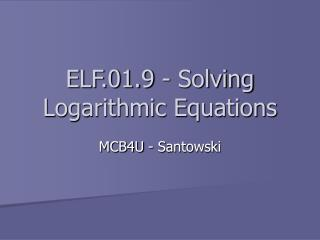 ELF.01.9 - Solving Logarithmic Equations