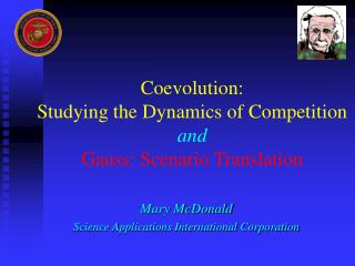 Coevolution:  Studying the Dynamics of Competition and Gauss: Scenario Translation