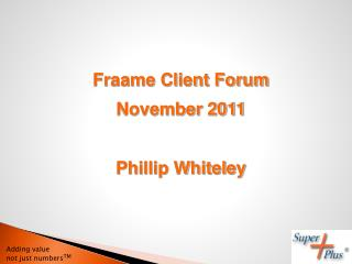 Fraame Client Forum November 2011 Phillip Whiteley