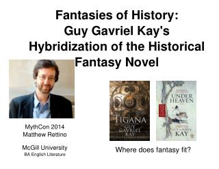 Fantasies of History: Guy Gavriel Kay's Hybridization of the Historical Fantasy Novel
