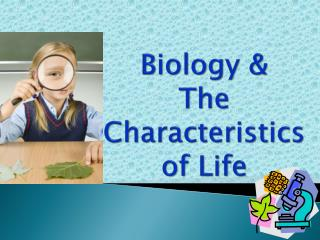 Biology &  The Characteristics of Life