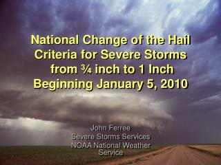 National Change of the Hail Criteria for Severe Storms  from   inch to 1 Inch Beginning January 5, 2010