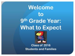 Welcome  to 9 th  Grade Year: What to Expect