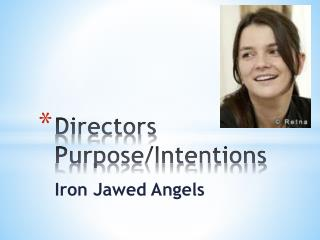 Directors Purpose/Intentions