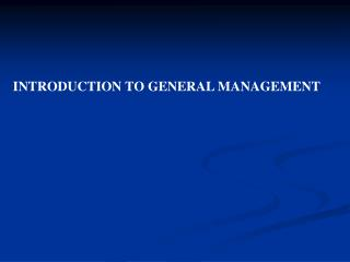 INTRODUCTION TO GENERAL MANAGEMENT