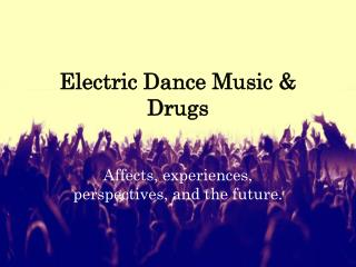 Electric Dance Music & Drugs