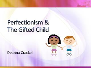 Perfectionism &  The Gifted Child