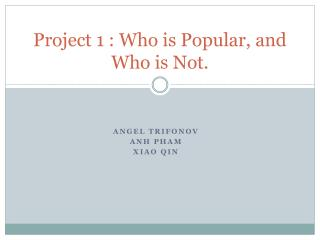 Project 1 : Who is Popular, and Who is Not.