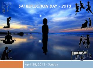 Sai  Reflection DAY - April 28, 2013