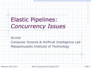 Elastic Pipelines:  Concurrency Issues Arvind  Computer Science & Artificial Intelligence Lab