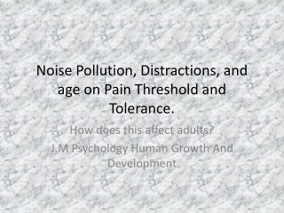 Noise Pollution, Distractions, and age on Pain Threshold and Tolerance.
