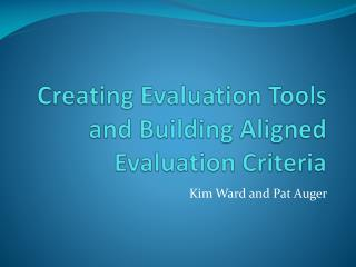 Creating Evaluation Tools and Building Aligned Evaluation Criteria