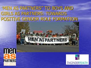 """ MEN AS PARTNERS"" TO BOYS AND GIRLS AS PARTNERS: TOWARDS POSITIVE GENDER ROLE FORMATION"