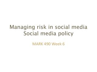 Managing risk in social media Social media policy