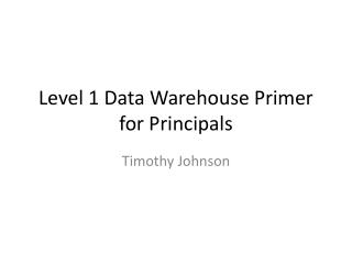 Level 1 Data Warehouse Primer for Principals