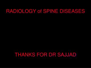 RADIOLOGY of SPINE DISEASES THANKS FOR DR SAJJAD