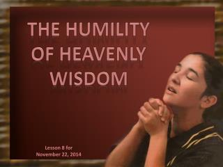 THE HUMILITY OF HEAVENLY WISDOM