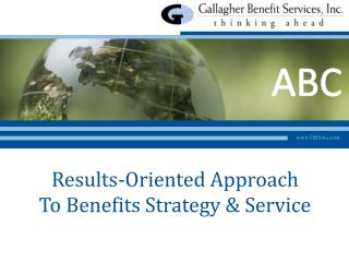 Results-Oriented Approach  To Benefits Strategy & Service