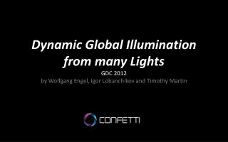 Dynamic Global Illumination from many Lights GDC 2012 by Wolfgang Engel, Igor Lobanchikov and Timothy Martin