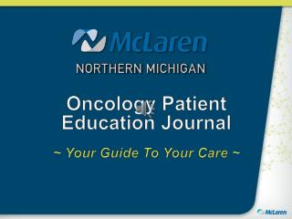 Oncology Patient  Education Journal ~ Your Guide To Your Care ~