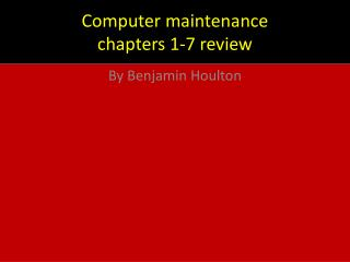 Computer maintenance  chapters 1-7 review