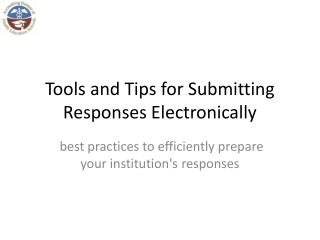 Tools and Tips for Submitting Responses Electronically