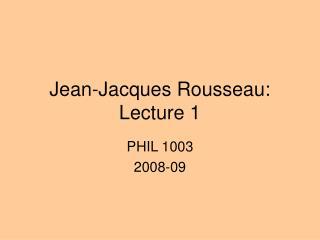 Jean-Jacques Rousseau: Lecture 1