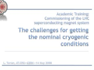 The challenges for getting the nominal cryogenic conditions