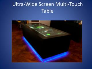 Ultra-Wide Screen Multi-Touch  T able