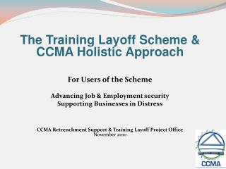 The Training Layoff Scheme & CCMA Holistic Approach  For Users of the Scheme