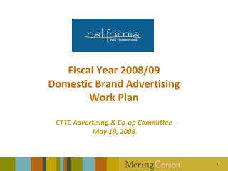 Fiscal Year 2008/09  Domestic Brand Advertising  Work Plan CTTC Advertising & Co-op Committee May 19, 2008