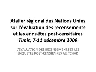 L'EVALUATION DES RECENSE m ENTS ET LES ENQUETES POST-CENSITAIRES AU TCHAD