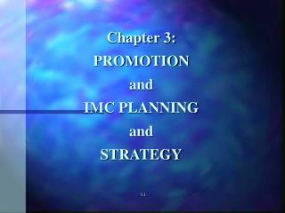 Chapter 3: PROMOTION  and IMC PLANNING and STRATEGY 3.1
