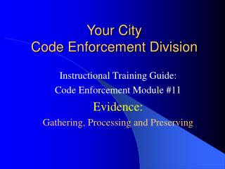 Instructional Training Guide: Code Enforcement Module 11 Evidence: Gathering, Processing and Preserving