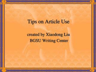 Tips on Article Use created by Xiaodong Liu  BGSU Writing Center