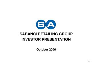 SABANCI RETAILING GROUP  INVESTOR PRESENTATION October 2006