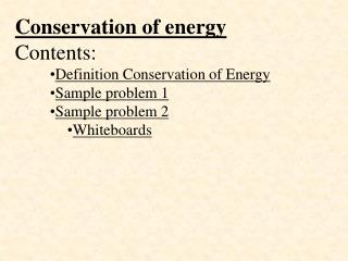 Conservation of energy Contents: Definition Conservation of Energy Sample problem 1