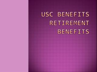 USC BENEFITS RETIREMENT BENEFITS