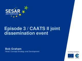 Episode 3 / CAATS II joint dissemination event