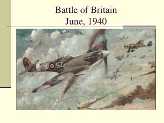 Battle of Britain June, 1940