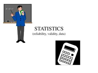 STATISTICS (reliability, validity, data)