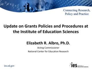 Update on Grants Policies and Procedures at  the Institute of Education Sciences