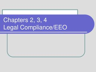 Chapters 2, 3, 4 Legal Compliance/EEO