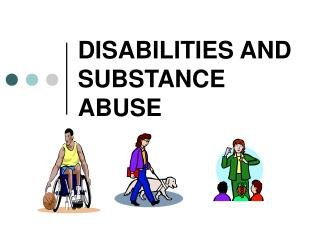 DISABILITIES AND SUBSTANCE ABUSE