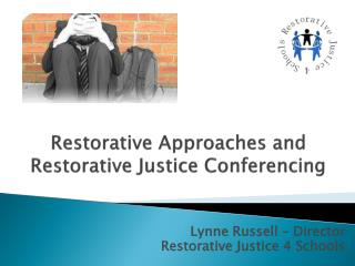 Restorative  Approaches and Restorative Justice Conferencing