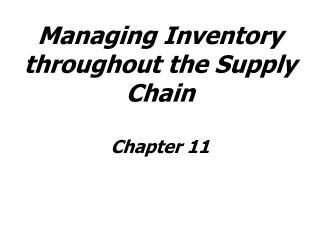 Managing Inventory throughout the Supply Chain Chapter 11