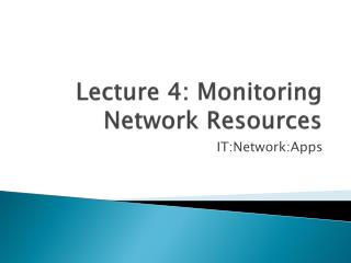 Lecture 4: Monitoring Network Resources