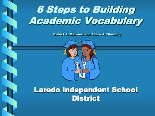 6 Steps to Building Academic Vocabulary Robert J.  Marzano  and Debra J.  Pikening