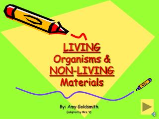 LIVING Organisms & NON - LIVING Materials